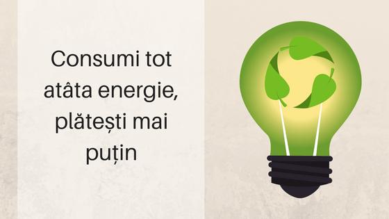 Consumi tot atâta energie, plătești mai puțin